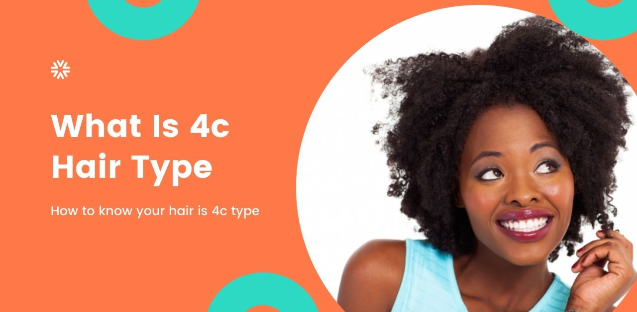 What Is 4c Hair Type
