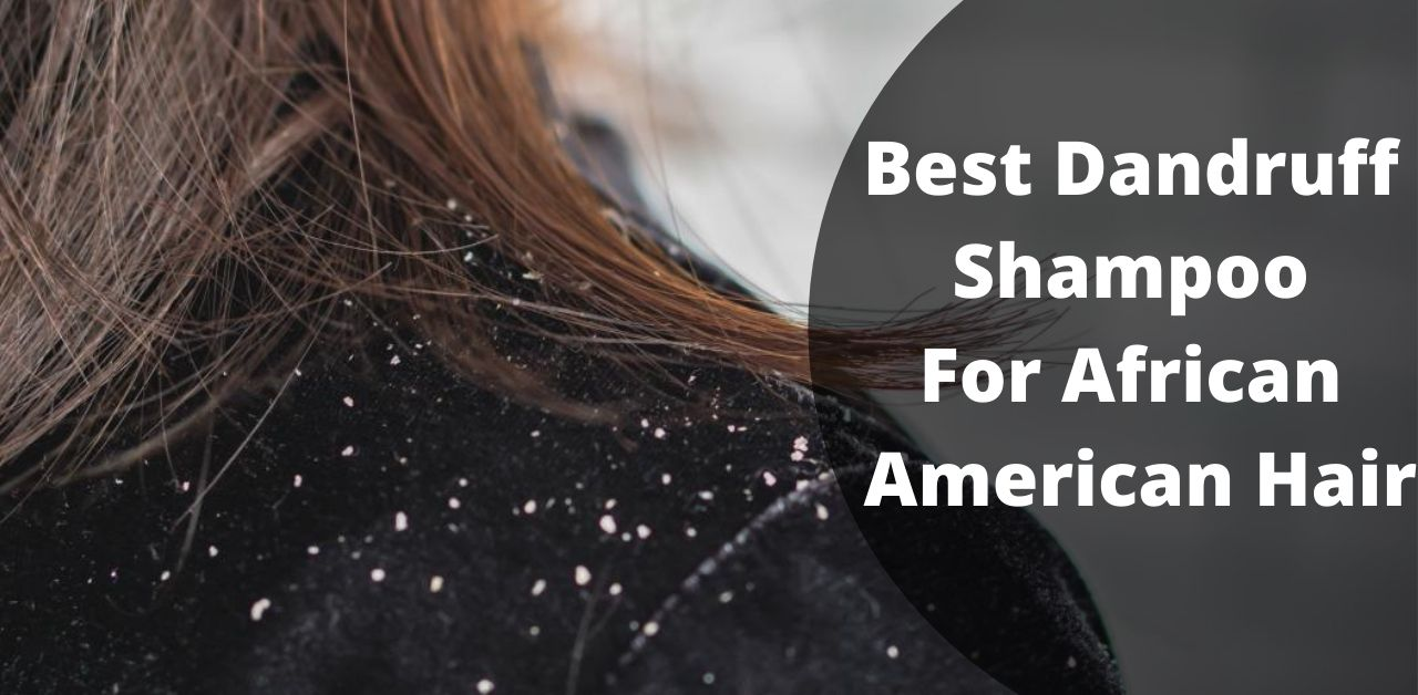 best dandruff shampoo for african american hair