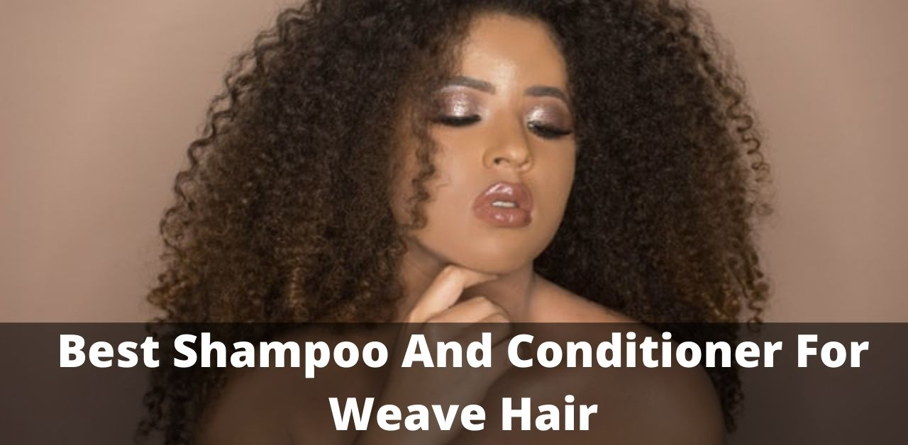 Best Shampoo And Conditioner For Weave Hair