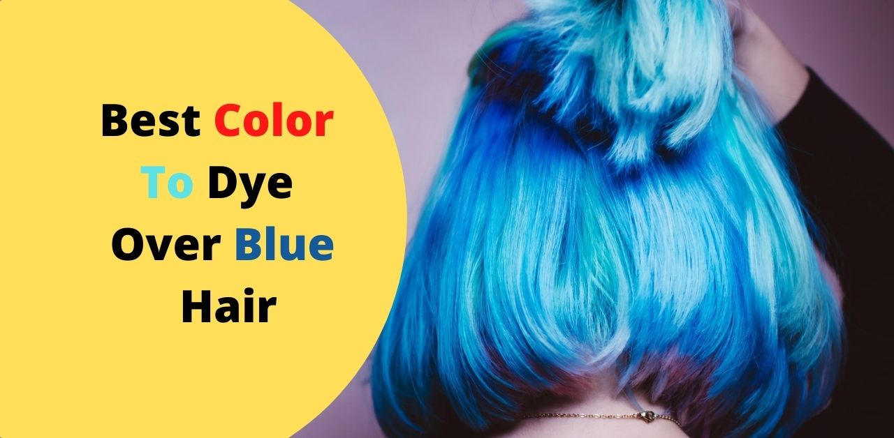 Best Color To Dye Over Blue Hair