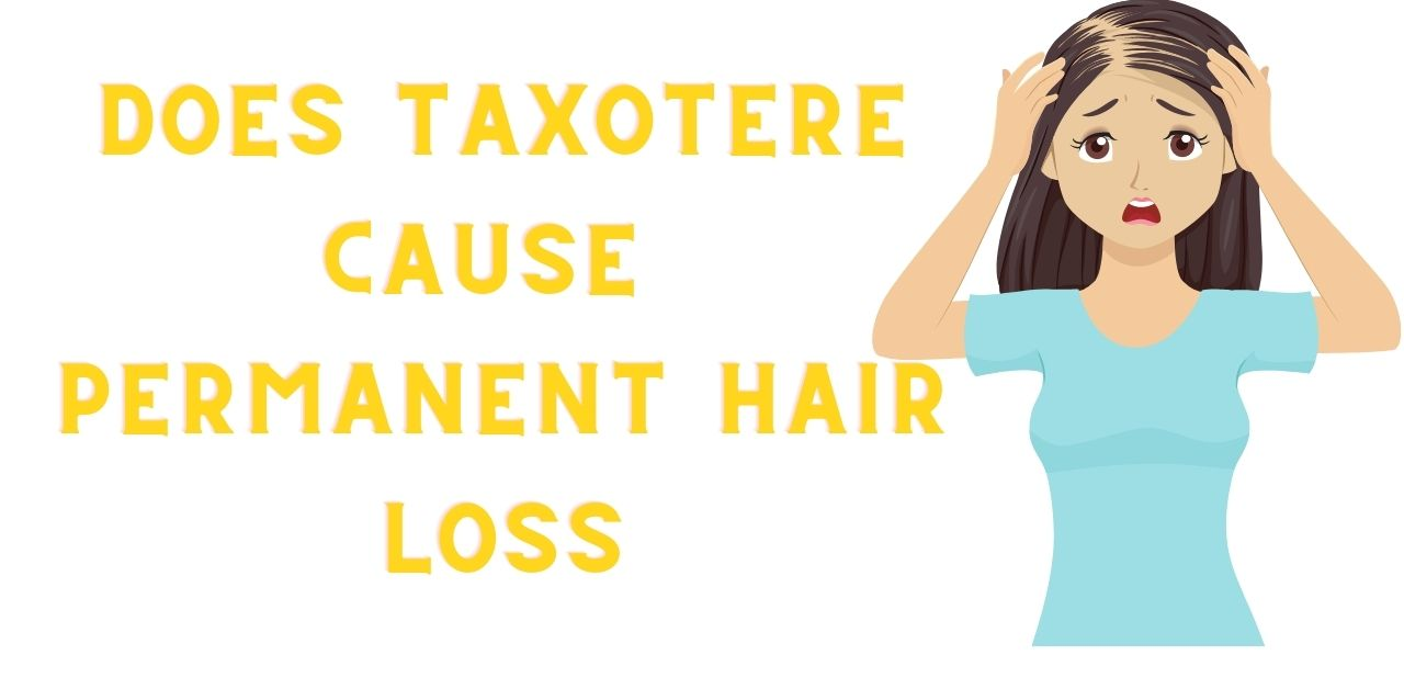 Does Taxotere cause permanent hair loss