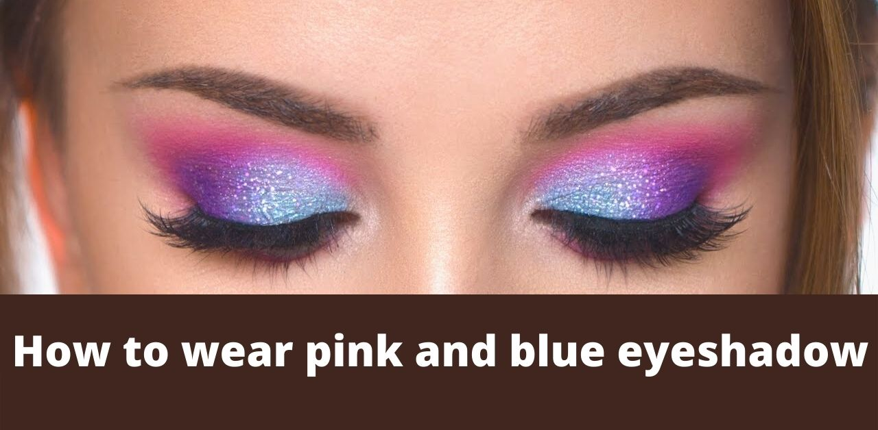 How to wear pink and blue eyeshadow
