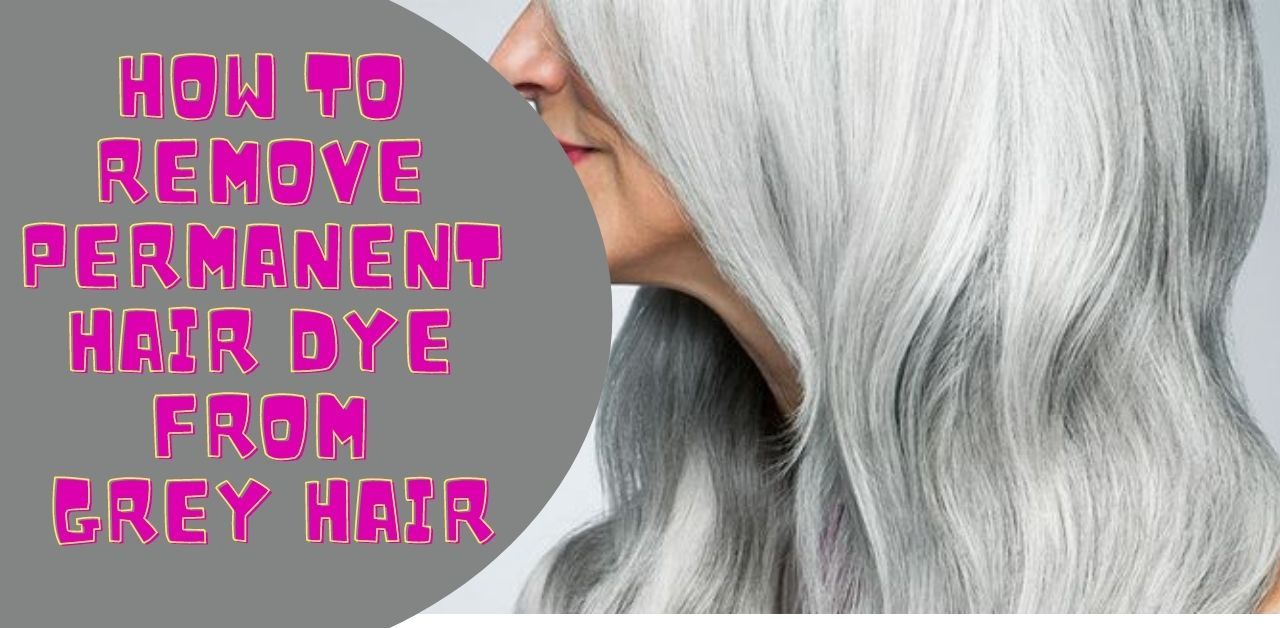 how to remove permanent hair dye from grey hair